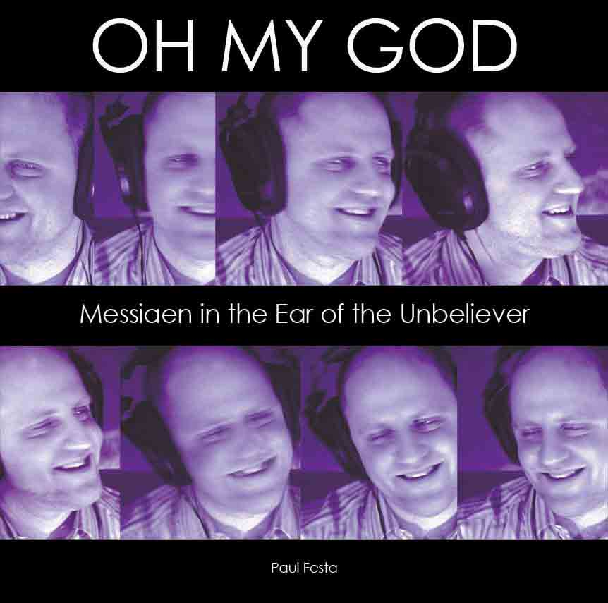 Paul Festa's book OH MY GOD: Messiaen in the Ear of the Unbeliever