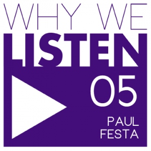 Why We Listen 05 - Paul Festa
